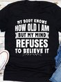 my body knows how old i am but my mind refuses to believe it  Women's T-shirt